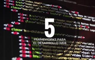 5 frameworks para el desarrollo web